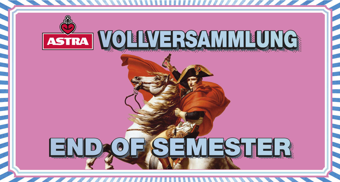 End of Semester - Astra Vollversammlung